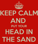 keep-calm-and-put-your-head-in-the-sand